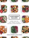 Lunchbox Salads: More Than 100 Fast, Fresh, Filling Salads for Every Weekday