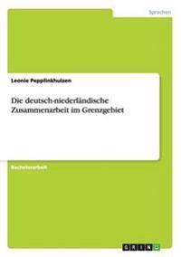 Die Deutsch-Niederlandische Zusammenarbeit Im Grenzgebiet