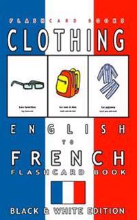 Clothing - English to French Flash Card Book: Black and White Edition - French for Kids