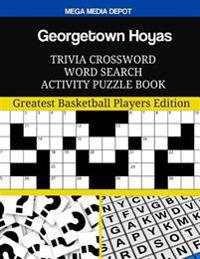 Georgetown Hoyas Trivia Crossword Word Search Activity Puzzle Book: Greatest Basketball Players Edition