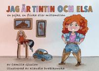 Jag är Tintin och Elsa : En pojke, en flicka eller mittemellan