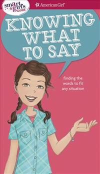 A Smart Girl's Guide: Knowing What to Say: Finding the Words to Fit Any Situation