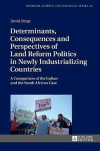 Determinants, Consequences and Perspectives of Land Reform Politics in Newly Industrializing Countries: A Comparison of the Indian and the South Afric