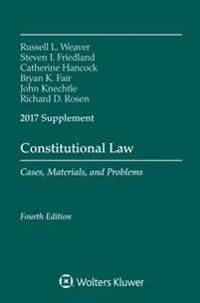 Constitutional Law: Cases Materials and Problems, Fourth Edition, 2017 Supplement