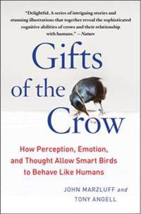 Gifts of the crow - how perception, emotion, and thought allow smart birds