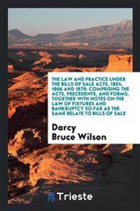 The Law and Practice Under the Bills of Sale Acts, 1854, 1866 and 1878