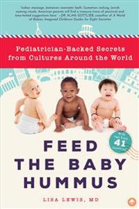 Feed the Baby Hummus: Pediatrician-Backed Secrets from Cultures Around the World