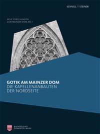 Gotik Am Mainzer Dom: Die Kapellenbauten Der Nordseite
