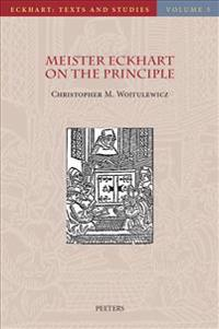 Meister Eckhart on the Principle: An Analysis of the Principium in His Latin Works