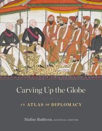 Carving Up the Globe: An Atlas of Diplomacy