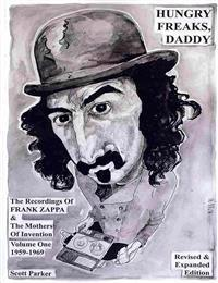 Hungry Freaks Daddy: The Recordings of Frank Zappa and the Mothers of Invention Volume One 1959-1969 (Revised Edition 2011)