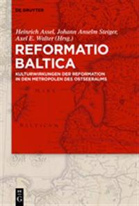 Reformatio Baltica: Kulturwirkungen Der Reformation in Den Metropolen Des Ostseeraums