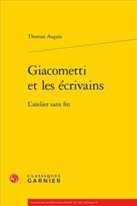 Giacometti Et Les Ecrivains: L'Atelier Sans Fin