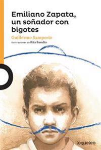 Emiliano Zapata, Un Sonador Con Bigotes / Emiliano Zapata, a Dreamer with a Mustache (Serie Naranja) Spanish Edition