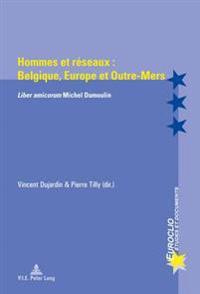 """Hommes Et Reseaux: Belgique, Europe Et Outre-Mers: """"Liber Amicorum"""" Michel Dumoulin"""