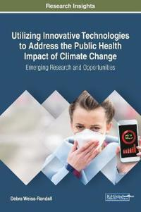 Utilizing Innovative Technologies to Address the Public Health Impact of Climate Change