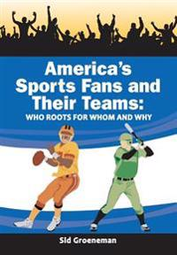 America's Sports Fans and Their Teams: Who Roots for Whom and Why