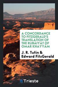 A Concordance to Fitzgerald's Translation of the Rub iy t of Omar Khayy m