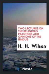 Two Lectures on the Religious Practices and Opinions of the Hindus