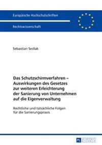 Das Schutzschirmverfahren - Auswirkungen Des Gesetzes Zur Weiteren Erleichterung Der Sanierung Von Unternehmen Auf Die Eigenverwaltung