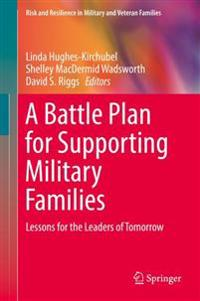 A Battle Plan for Supporting Military Families: Lessons for the Leaders of Tomorrow