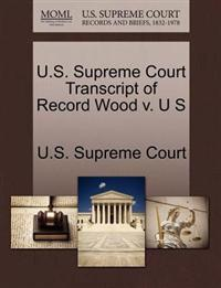 U.S. Supreme Court Transcript of Record Wood V. U S