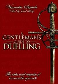A Gentleman's Guide to Duelling: Vincentio Saviolo's of Honour & Honourable Quarrels