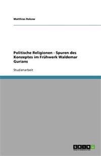 Politische Religionen - Spuren Des Konzeptes Im Fruhwerk Waldemar Gurians