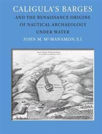 Caligula's Barges and the Renaissance Origins of Nautical Archaeology Under Water
