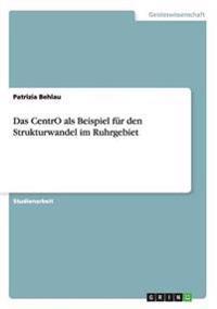 Das Centro ALS Beispiel Fur Den Strukturwandel Im Ruhrgebiet