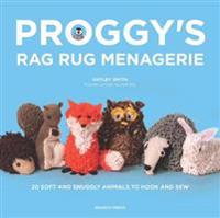 Proggys rag rug menagerie - 20 soft and snuggly animals to hook and sew