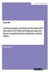 Untersuchungen Zur Rolle Des Proteins Akt Innerhalb Des Pi3k/Akt-Signalweges Bei Akuten Lymphatischen Leukamien Mittels Sirna