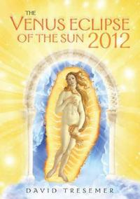 The Venus Eclipse of the Sun 2012: A Rare Celestial Event: Going to the Heart of Technology