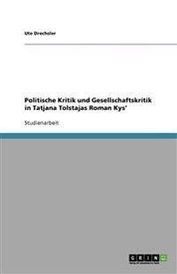 Politische Kritik Und Gesellschaftskritik in Tatjana Tolstajas Roman Kys'