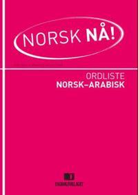 Norsk nå!: ordliste norsk-arabisk
