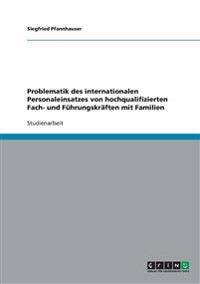 Problematik Des Internationalen Personaleinsatzes Von Hochqualifizierten Fach- Und Fuhrungskraften Mit Familien