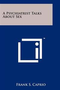 A Psychiatrist Talks about Sex