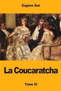 La Coucaratcha: Tome III