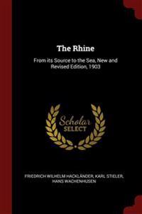 THE RHINE: FROM ITS SOURCE TO THE SEA, N