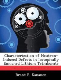 Characterization of Neutron-Induced Defects in Isotopically Enriched Lithium Tetraborate