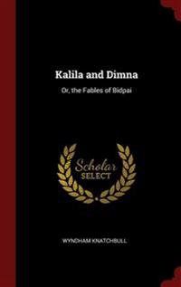 Kalila and Dimna: Or, the Fables of Bidpai