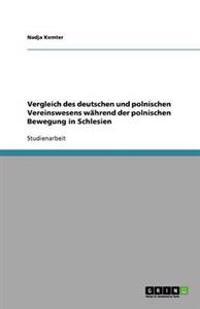 Vergleich Des Deutschen Und Polnischen Vereinswesens Wahrend Der Polnischen Bewegung in Schlesien