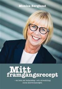 Mitt framgångsrecept : en bok om ledarskap och utveckling inom äldreomsorgen