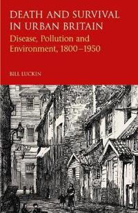 Death and Survival in Urban Britain: Disease, Pollution and Environment 1800-1950