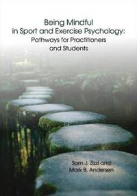 Being Mindful in Sport and Exercise Psychology: Pathways for Practitioners and Students