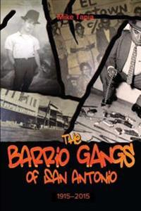 Barrio Gangs of San Antonio, 1915-2015