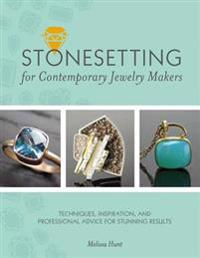 Stonesetting for Contemporary Jewelry Makers: Techniques, Inspiration, and Professional Advice for Stunning Results
