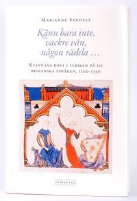 Känn bara inte, vackre vän, någon rädsla ? Kvinnans röst i lyriken  på de romanska språken, 1100?1350