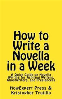 How to Write a Novella in a Week: A Quick Guide on Novella Writing for Aspiring Writers, Ghostwriters, and Freelancers