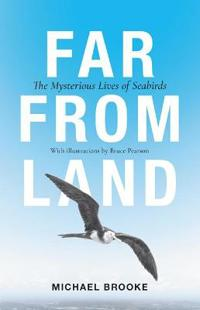 Far from Land: The Mysterious Lives of Seabirds